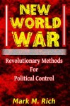 New World War: Revolutionary Methods for Political Control - Mark Rich