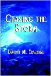 Chasing the Storm - Dwight M. Edwards
