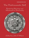 The Posttraumatic Self: Restoring Meaning and Wholeness to Personality - John P. Wilson