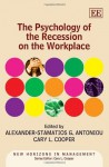 The Psychology of the Recession on the Workplace. Edited by Cary L. Cooper, Alexander-Stamatios G. Antoniou - Cary L. Cooper
