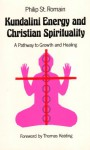 Kundalini Energy and Christian Spirituality - James Arraj, Philip St. Romain, Thomas Keating