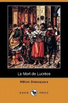 La Mort de Lucrece (Dodo Press) - Francois Pierre Guillaume Guizot, William Shakespeare