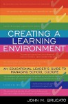 Creating a Learning Environment: An Educational Leader's Guide to Managing School Culture - John Brucato