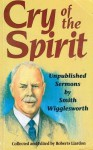 Cry of the Spirit: Unpublished Sermons by Smith Wigglesworth - Roberts Liardon