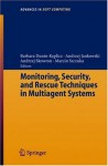 Monitoring, Security, and Rescue Techniques in Multiagent Systems (Advances in Intelligent and Soft Computing) - Barbara Dunin-Keplicz, Andrzej Jankowski, Andrzej Skowron, Marcin Szczuka