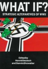 What If? Strategic Alternatives of WWII - Harold C. Deutsch, Dennis E. Showalter