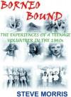 Borneo Bound - Steve Morris