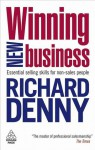 Winning New Business: Essential Selling Skills for Non-Sales People - Richard Denny