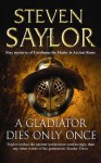 A Gladiator Dies Only Once (Roma Sub Rosa, #11) - Steven Saylor