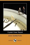 Crystal Clear Report (Dodo Press) - Johann Gottlieb Fichte