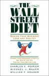 The Wall Street Diet: Making Your Business Lean and Healthy - Charles C. Poirier, Michael J. Bauer, William F. Houser