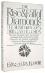 The Rise and Fall of Diamonds: The Shattering of a Brilliant Illusion - Edward Jay Epstein