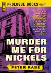 Murder Me for Nickels (Prologue Books) - Peter Rabe