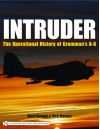 Intruder: The Operational History of Grumman's A-6 - Mark Morgan, Rick Morgan