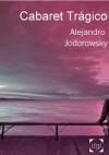 Cabaret Trágico - Alejandro Jodorowsky