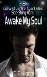 Awake My Soul (Corwint Central Agent Files) - C.E. Kilgore