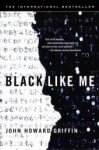 Black Like Me: The Definitive Griffin Estate Edition, Corrected from Original Manuscripts - John Howard Griffin, Don Rutledge, Studs Terkel