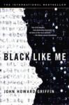 Black Like Me - John H. Griffin