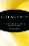Getting Yours: It's Not Too Late to Have the Wealth You Want - Bambi Holzer, Elaine Floyd