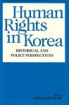 Human Rights in Korea: Historical and Policy Perspectives - William Shaw