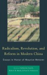 Radicalism, Revolution, and Reform in Modern China - Robert Marks, Paul Pickowicz, Catherine Lynch, Tina Mai Chen, Bruce Cumings, Lee Feigon, Sooyoung Kim, Thomas Lutze