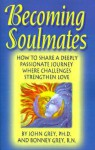 Becoming Soulmates: Keys to Lasting Love, Passion and a Great Relationship - John Grey