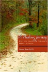 A Healing Journey: Writing Together Through Breast Cancer - Sharon Bray