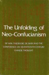 The Unfolding of Neo-Confucianism (Studies in Oriental Culture, #10) - William Theodore de Bary