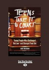 Teens Take It to Court: Young People Who Challenged the Law-And Changed Your Life (Easyread Large Edition) - Judge Tom Jacobs