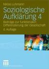 Soziologische Aufklarung 4: Beitrage Zur Funktionalen Differenzierung Der Gesellschaft - Niklas Luhmann