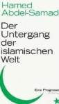 Der Untergang Der Islamischen Welt: Eine Prognose - Hamed Abdel-Samad