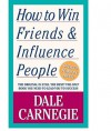 How to Win Friends and Influence People - Dale Carnegie, Arthur Pell, Dorothy Carnegie