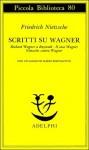 Scritti su Wagner: Richard Wagner a Bayreuth - Il caso Wagner - Nietzsche contra Wagner - Friedrich Nietzsche, Sossio Giametta, Ferruccio Masini