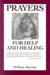 Prayers for Help and Healing - William Barclay