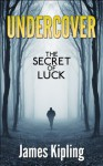 UNDERCOVER: The Secret of Luck - James Kipling