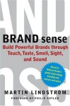 Brand Sense: Build Powerful Brands through Touch, Taste, Smell, Sight, and Sound - Martin Lindstrom, Philip Kotler