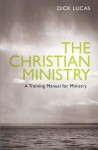 Christian Ministry: A Trainng Manual for Christian Manual - Dick Lucas