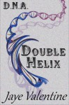 D.N.A.: Double Helix - Jaye Valentine
