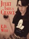 Juliet Takes a Chance - K.D. West