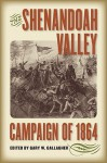 The Shenandoah Valley Campaign of 1864 - Gary W. Gallagher