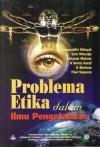 Problema Etika dalam Ilmu Pengetahuan - Komaruddin Hidayat, Liek Wilardjo, Adrianus Maliala, A. Sonny Keraf, K. Bertens, Paul Suparno