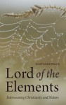 Lord of the Elements: Interweaving Christianity and Nature - Bastiaan Baan, Matthew Dexter