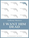 I Want Him Dead - Anthony Masters