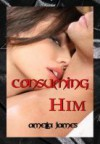 Consuming Him - Amelia James