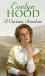 A Certain Freedom - Evelyn Hood