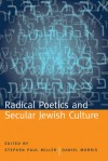 Radical Poetics and Secular Jewish Culture - Paul Auster, Eric Murphy Selinger, Alicia Ostriker, Thomas Fink, Norman Fischer, Jerome Rothenberg, Benjamin Friedlander, Charles Bernstein, Hank Lazer, Marjorie Perloff, Bob Holman, Daniel Morris, Rachel Blau DuPlessis, Maria Damon, Meg Schoerke, Norman Finkelstein, Ran