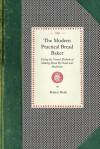The Modern Practical Bread Baker - Robert Wells
