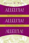 Alleluia!: Messages for Children on Lent and Easter Themes - Elaine M. Ward
