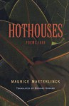 Hothouses - Maurice Maeterlinck, Richard Howard