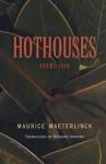 Hothouses - Maurice Maeterlinck, Richard Howard